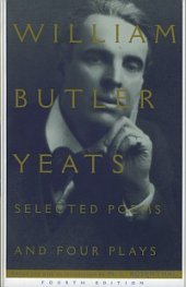 Selected Poems And Four Plays of William Butler Yeats