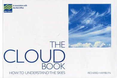 The Cloud Book : How to Understand the Skies