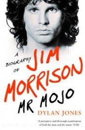Mr Mojo - A biography of Jim Morrison